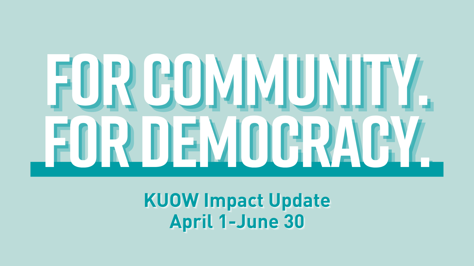 For community. For Democracy. KUOW Impact Update April 1–June 30, 2021